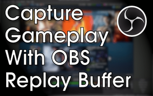 Capture Gameplay with OBS Replay Buffer