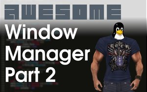 Awesome Window Manager: Part 2