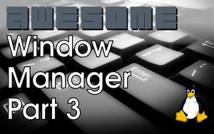 Awesome Window Manager: Part 3