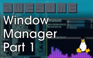 Awesome Window Manager: Part 1
